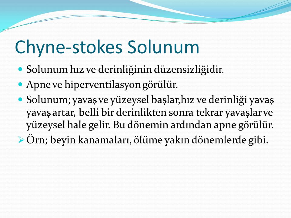 Chyne-stokes Solunum Solunum hız ve derinliğinin düzensizliğidir.