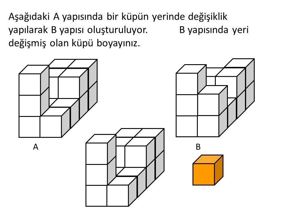 Aşağıdaki A yapısında bir küpün yerinde değişiklik yapılarak B yapısı oluşturuluyor. B yapısında yeri değişmiş olan küpü boyayınız.