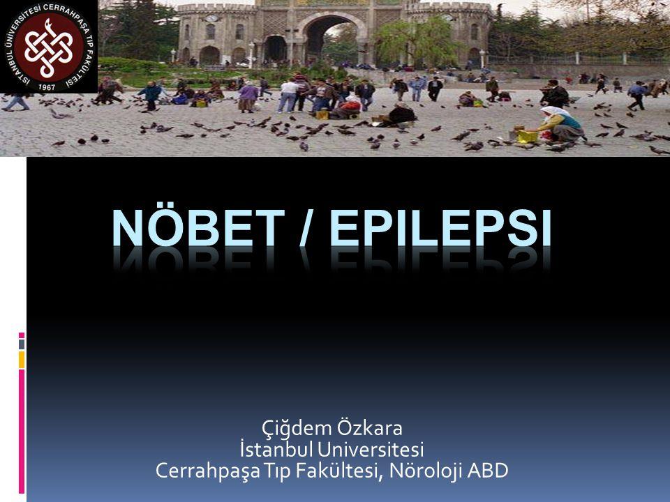 Nöbet / Epilepsi Çiğdem Özkara İstanbul Universitesi