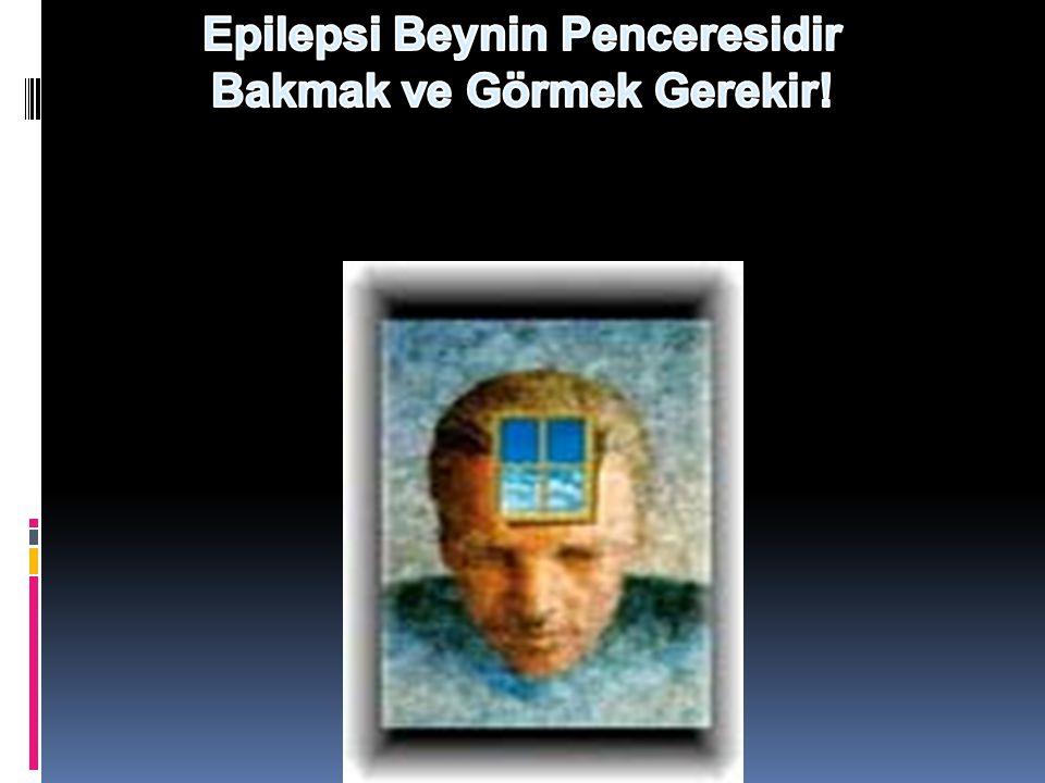 Epilepsi Beynin Penceresidir Bakmak ve Görmek Gerekir!