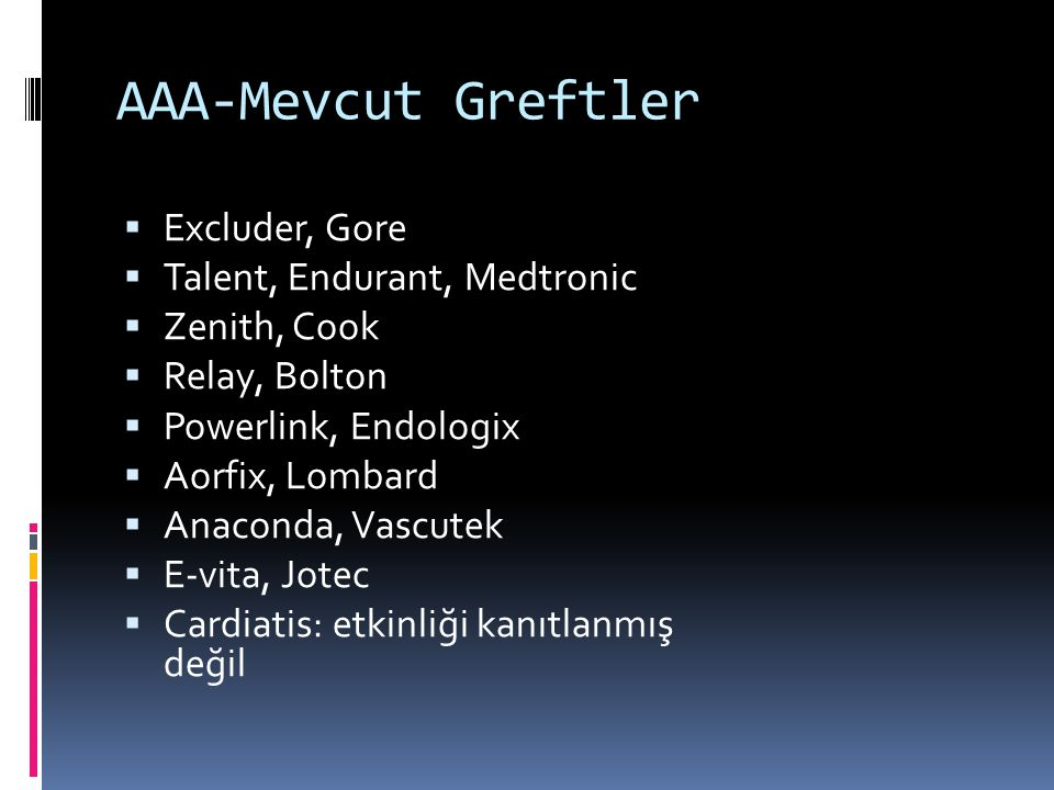 AAA-Mevcut Greftler Excluder, Gore Talent, Endurant, Medtronic
