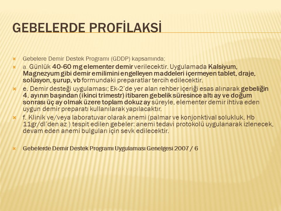 GEBELERDE PROFİLAKSİ Gebelere Demir Destek Programı (GDDP) kapsamında;