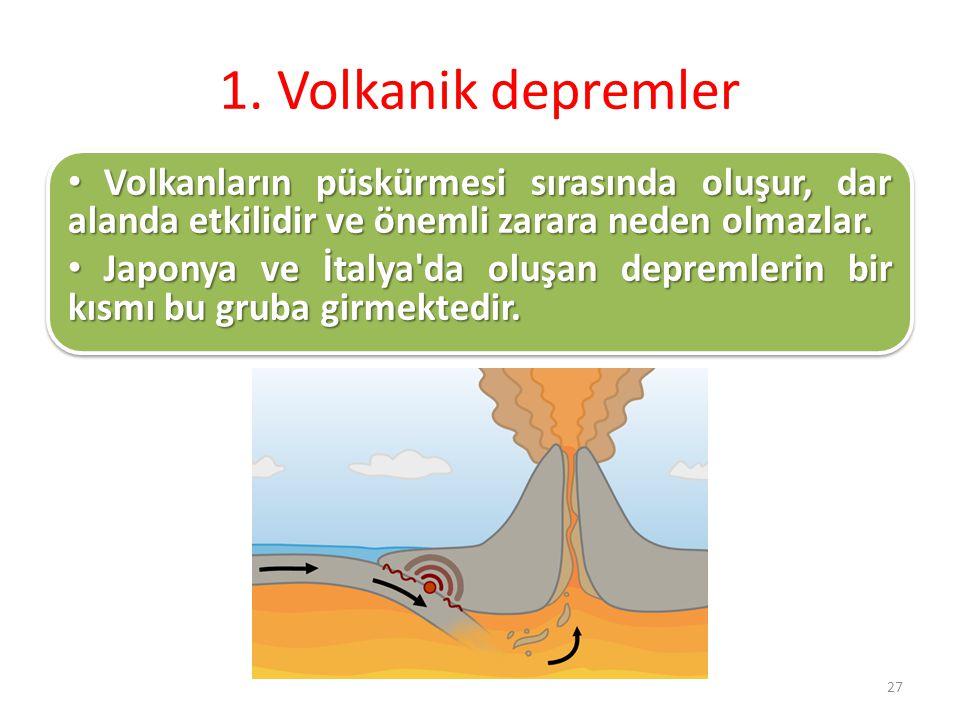1. Volkanik depremler Volkanların püskürmesi sırasında oluşur, dar alanda etkilidir ve önemli zarara neden olmazlar.