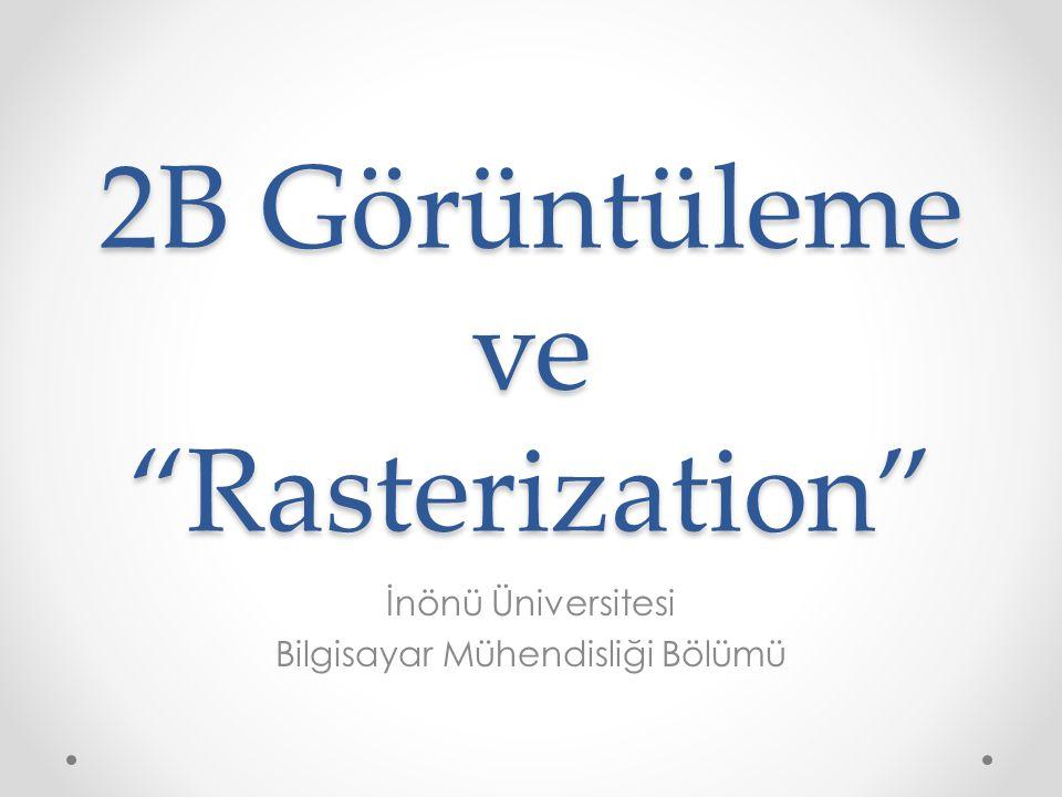2B Görüntüleme ve Rasterization