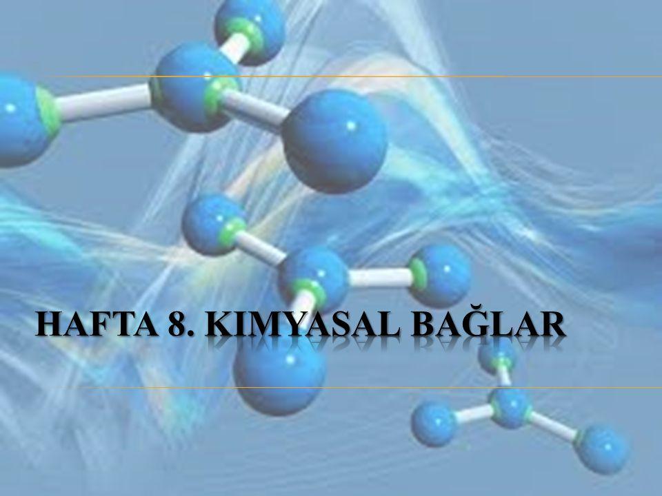 HAFTA 8. Kimyasal bağlar