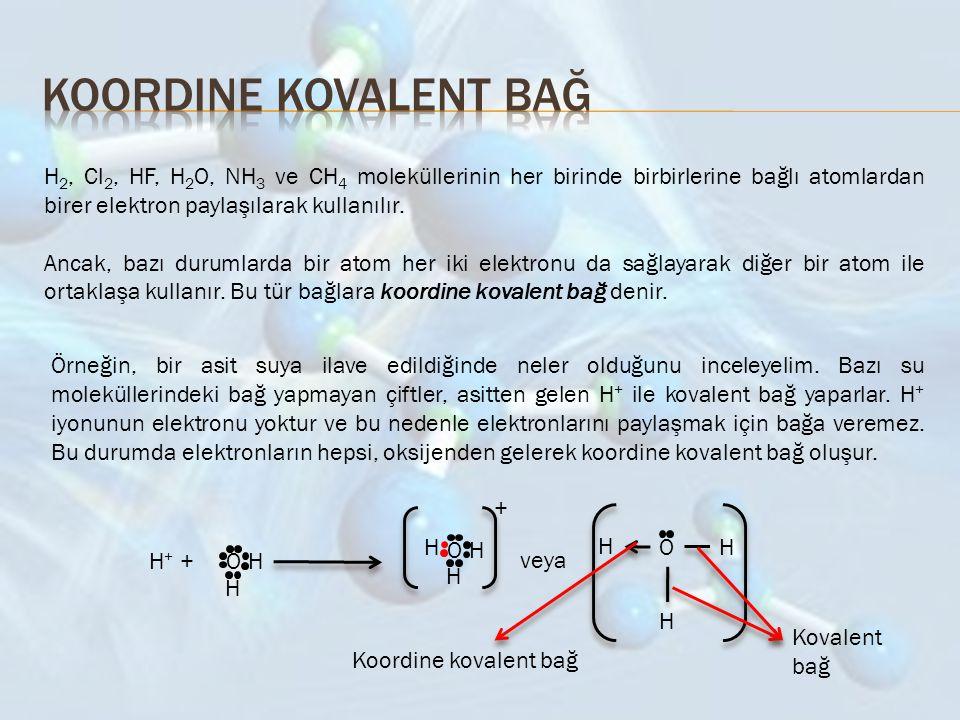 Koordine kovalent bağ H2, Cl2, HF, H2O, NH3 ve CH4 moleküllerinin her birinde birbirlerine bağlı atomlardan birer elektron paylaşılarak kullanılır.