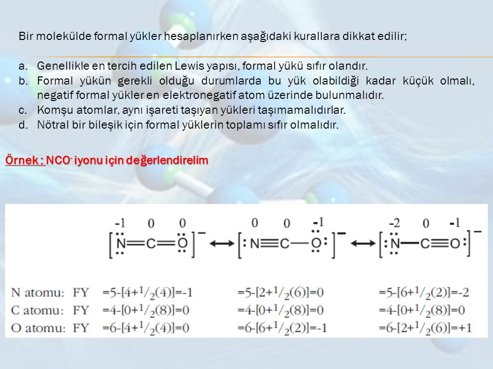 Bir molekülde formal yükler hesaplanırken aşağıdaki kurallara dikkat edilir;