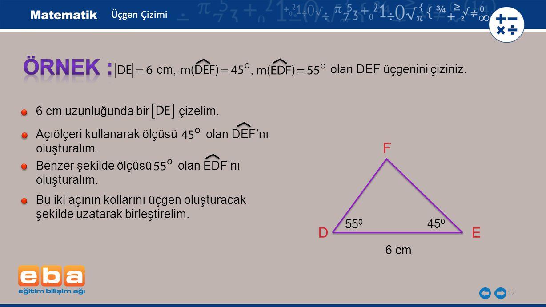 ÖRNEK : F D E cm, , olan DEF üçgenini çiziniz.