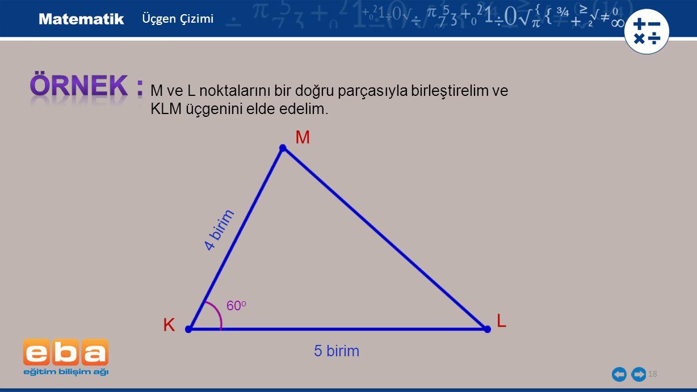 ÖRNEK : M L K M ve L noktalarını bir doğru parçasıyla birleştirelim ve