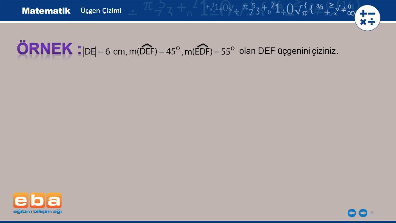 Üçgen Çizimi ÖRNEK : cm, , olan DEF üçgenini çiziniz.
