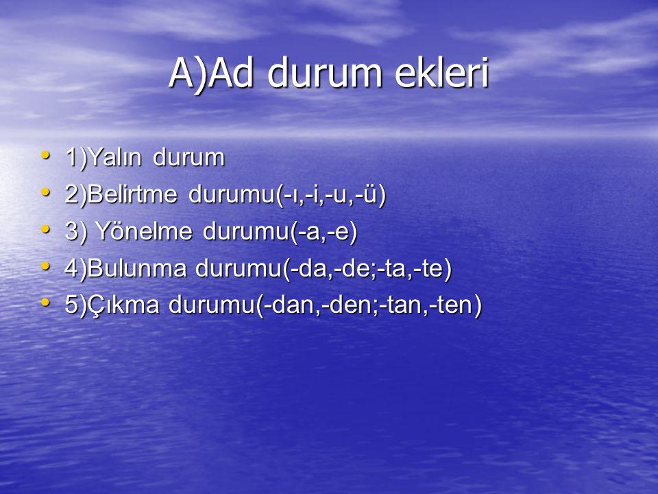 A)Ad durum ekleri 1)Yalın durum 2)Belirtme durumu(-ı,-i,-u,-ü)