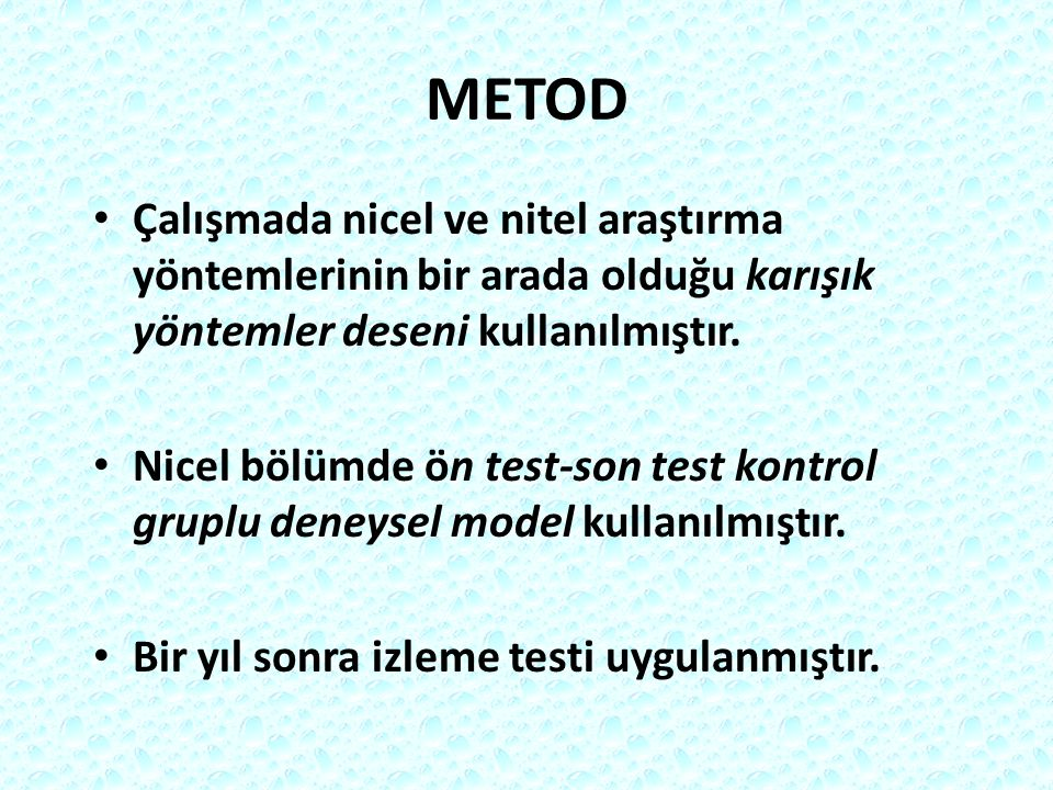 METOD Çalışmada nicel ve nitel araştırma yöntemlerinin bir arada olduğu karışık yöntemler deseni kullanılmıştır.