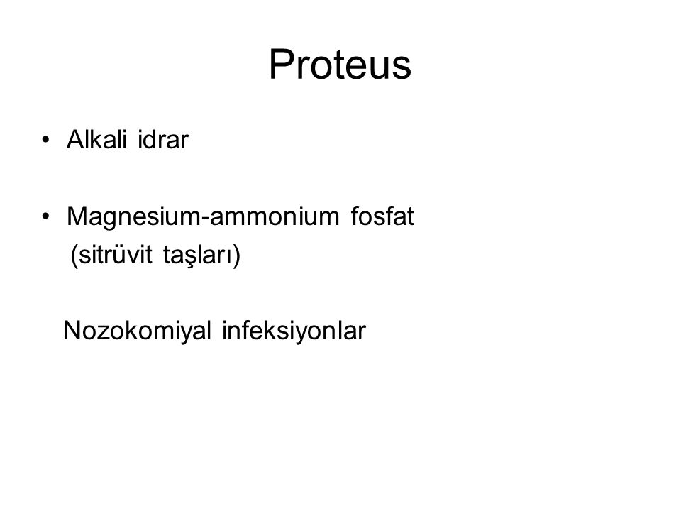 Proteus Alkali idrar Magnesium-ammonium fosfat (sitrüvit taşları)