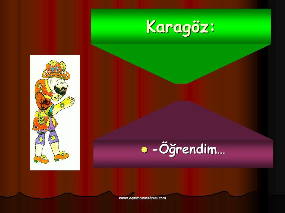 Karagöz: -Öğrendim… www.egitimcininadresi.com