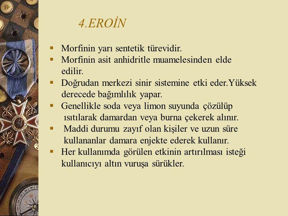 4.EROİN Morfinin yarı sentetik türevidir.