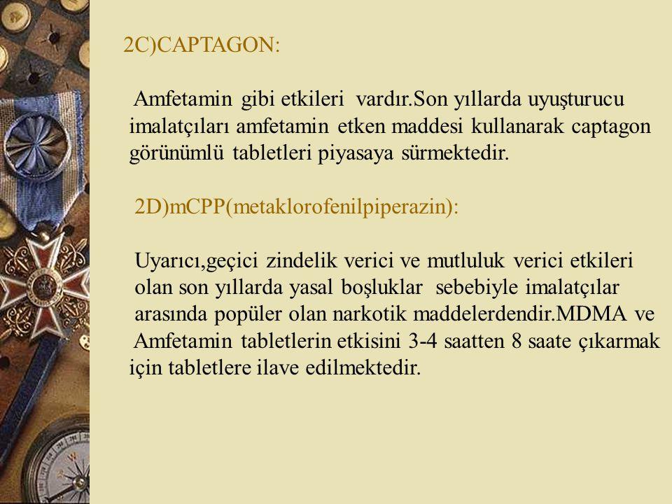 2C)CAPTAGON: Amfetamin gibi etkileri vardır.Son yıllarda uyuşturucu. imalatçıları amfetamin etken maddesi kullanarak captagon.