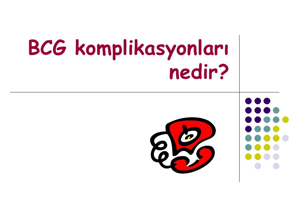 BCG komplikasyonları nedir