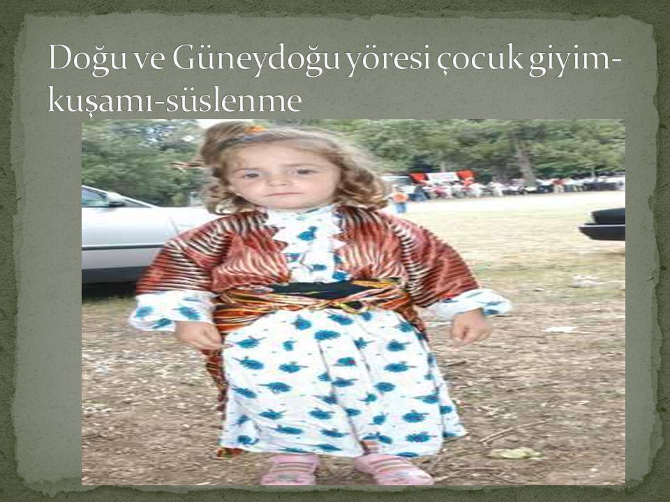 Doğu ve Güneydoğu yöresi çocuk giyim-kuşamı-süslenme