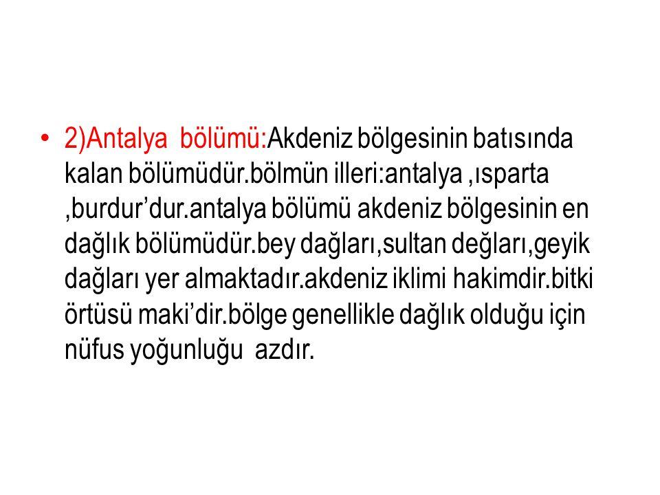 2)Antalya bölümü:Akdeniz bölgesinin batısında kalan bölümüdür