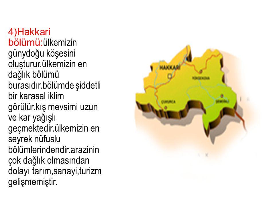 4)Hakkari bölümü:ülkemizin günydoğu köşesini oluşturur