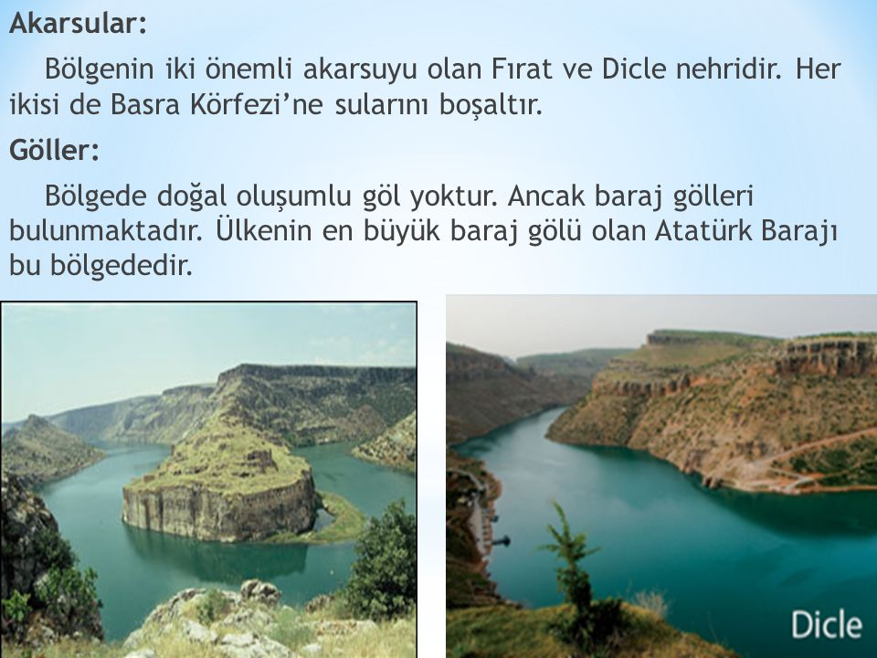 Akarsular: Bölgenin iki önemli akarsuyu olan Fırat ve Dicle nehridir