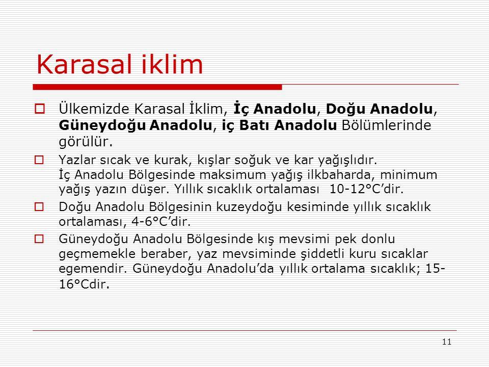 Karasal iklim Ülkemizde Karasal İklim, İç Anadolu, Doğu Anadolu, Güneydoğu Anadolu, iç Batı Anadolu Bölümlerinde görülür.
