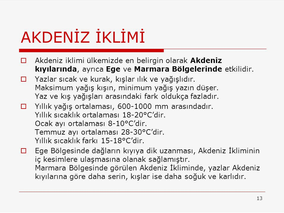 AKDENİZ İKLİMİ Akdeniz iklimi ülkemizde en belirgin olarak Akdeniz kıyılarında, ayrıca Ege ve Marmara Bölgelerinde etkilidir.