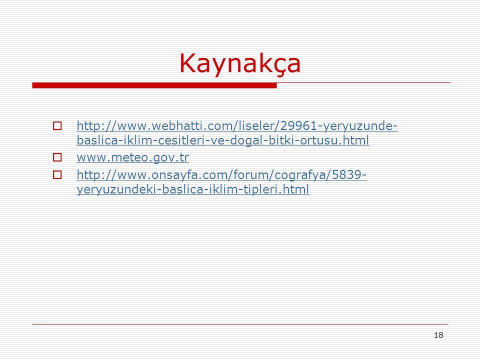 Kaynakça http://www.webhatti.com/liseler/29961-yeryuzunde-baslica-iklim-cesitleri-ve-dogal-bitki-ortusu.html.