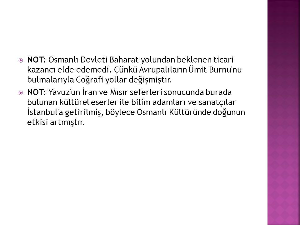 NOT: Osmanlı Devleti Baharat yolundan beklenen ticari kazancı elde edemedi. Çünkü Avrupalıların Ümit Burnu nu bulmalarıyla Coğrafi yollar değişmiştir.