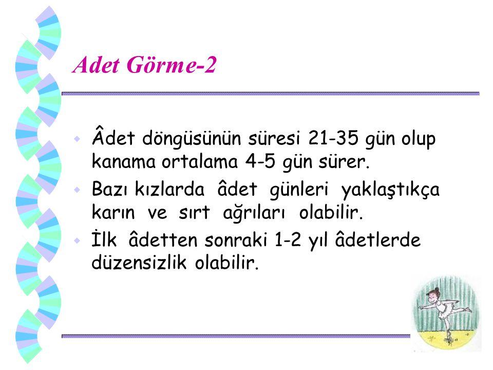 Adet Görme-2 Âdet döngüsünün süresi 21-35 gün olup kanama ortalama 4-5 gün sürer.
