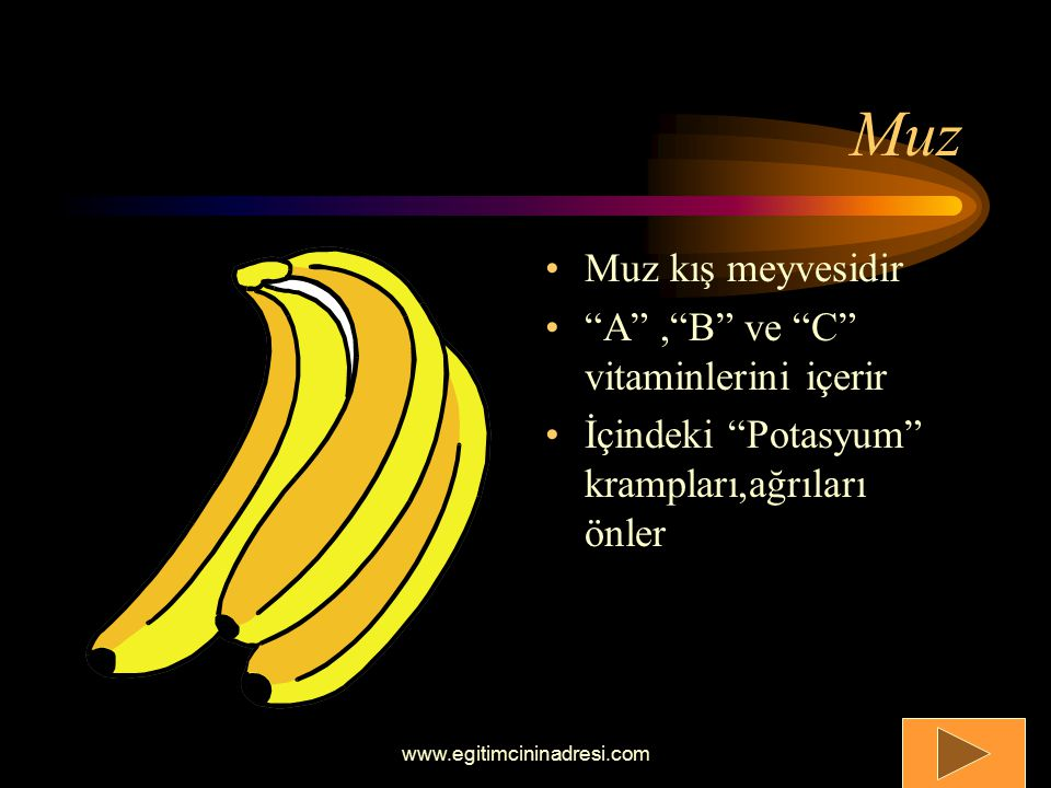 Muz Muz kış meyvesidir A , B ve C vitaminlerini içerir