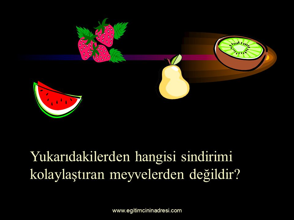 Yukarıdakilerden hangisi sindirimi kolaylaştıran meyvelerden değildir