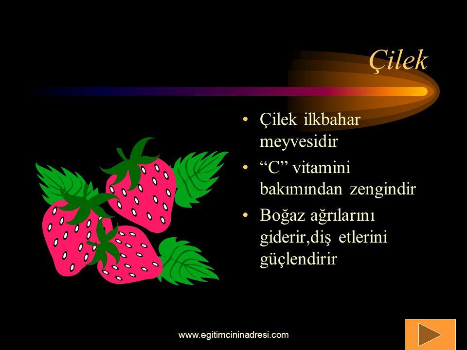 Çilek Çilek ilkbahar meyvesidir C vitamini bakımından zengindir