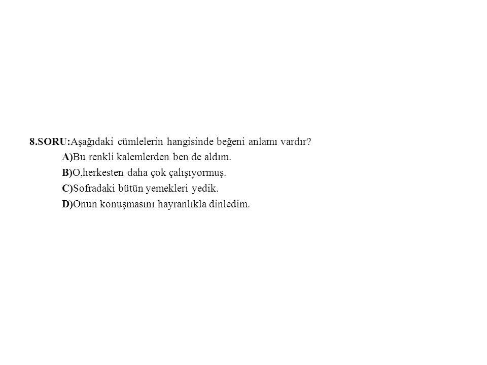 8.SORU:Aşağıdaki cümlelerin hangisinde beğeni anlamı vardır