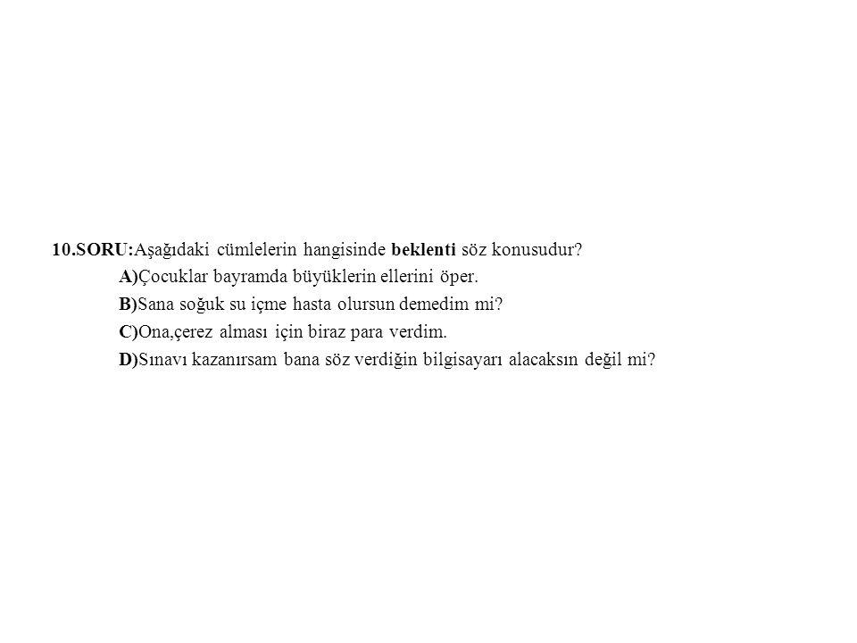 10.SORU:Aşağıdaki cümlelerin hangisinde beklenti söz konusudur