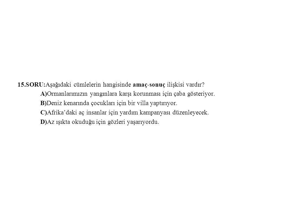 15.SORU:Aşağıdaki cümlelerin hangisinde amaç-sonuç ilişkisi vardır