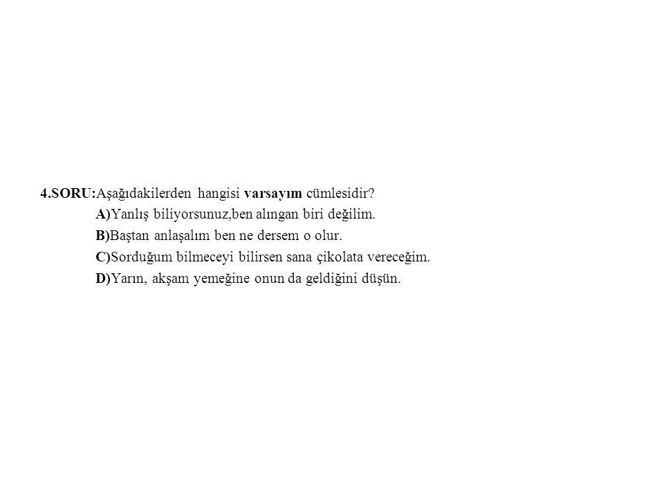 4.SORU:Aşağıdakilerden hangisi varsayım cümlesidir