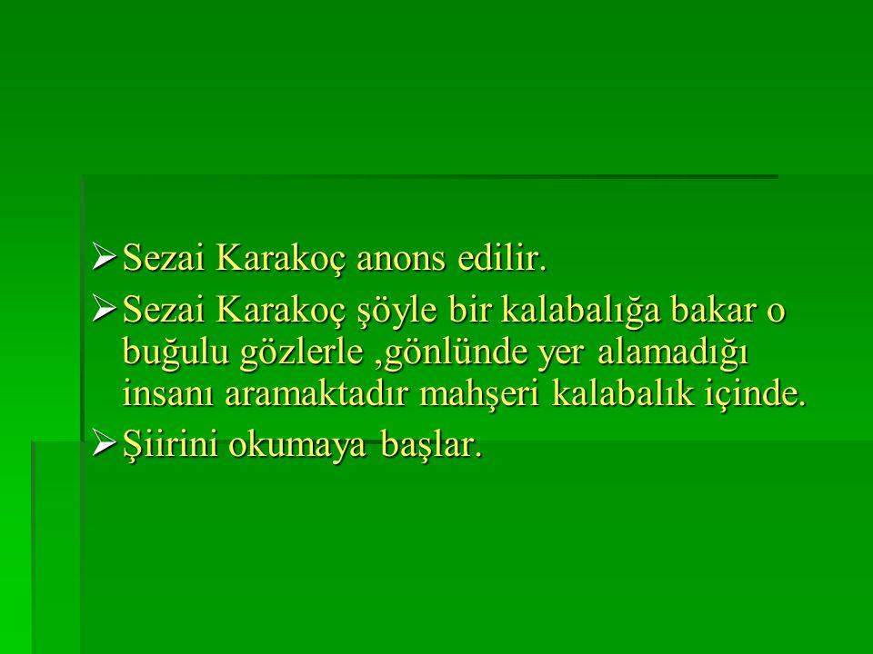 Sezai Karakoç anons edilir.