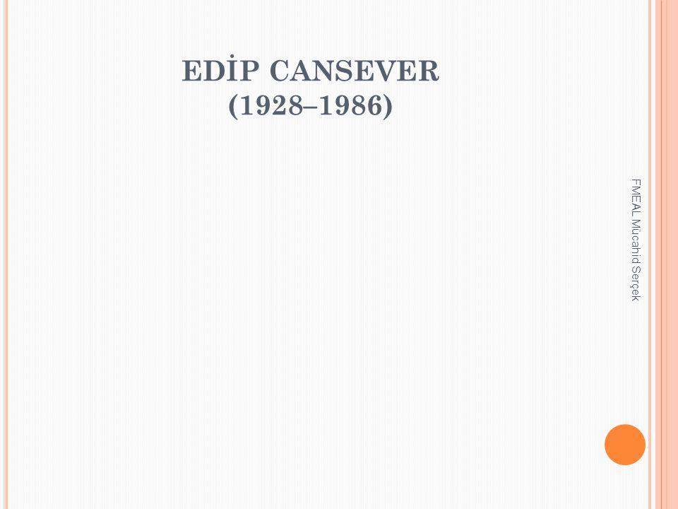 EDİP CANSEVER (1928–1986) FMEAL Mücahid Serçek