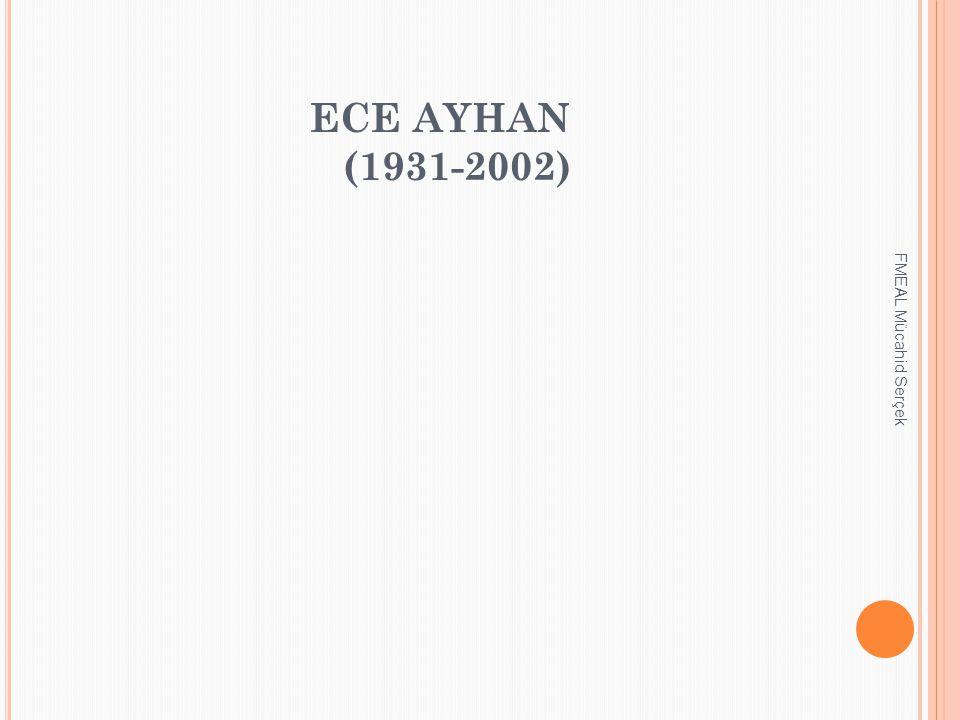 ECE AYHAN (1931-2002) FMEAL Mücahid Serçek