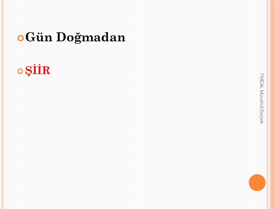 Gün Doğmadan ŞİİR FMEAL Mücahid Serçek