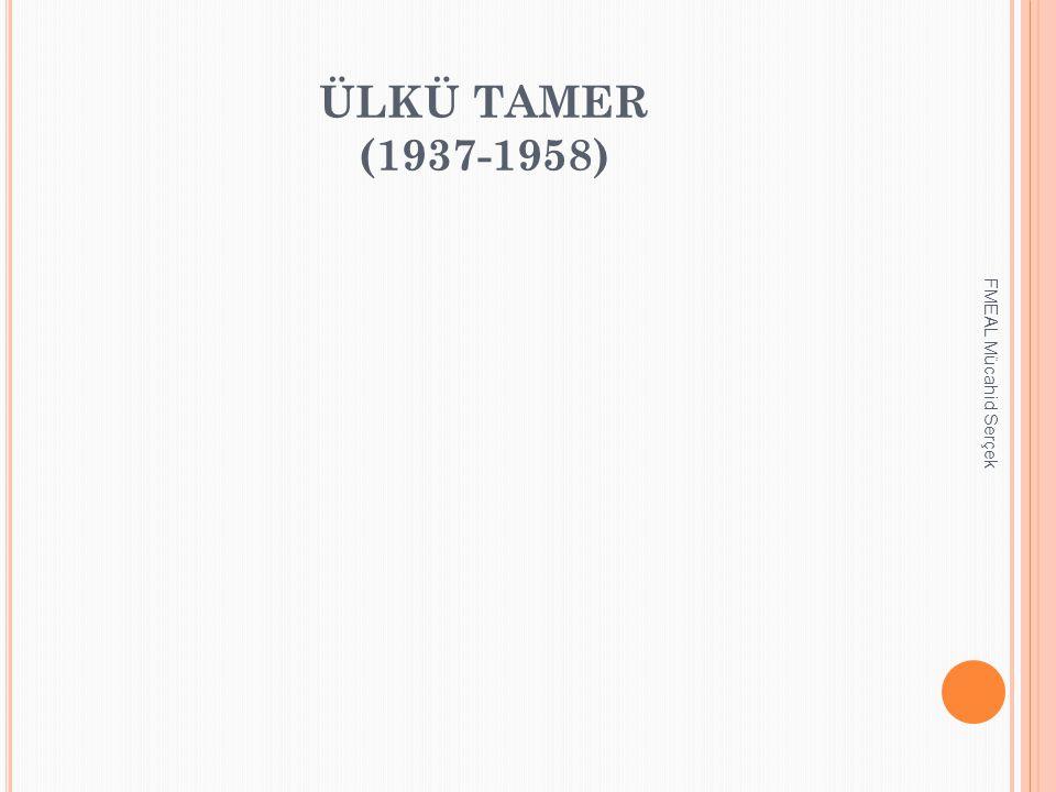 ÜLKÜ TAMER (1937-1958) FMEAL Mücahid Serçek
