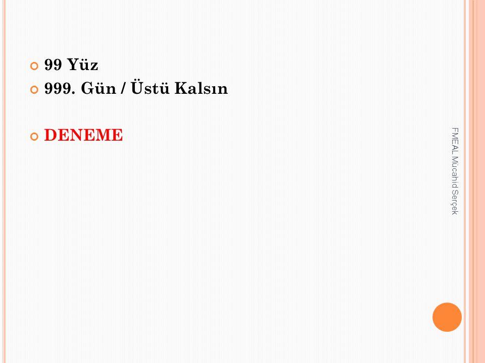 99 Yüz 999. Gün / Üstü Kalsın DENEME FMEAL Mücahid Serçek