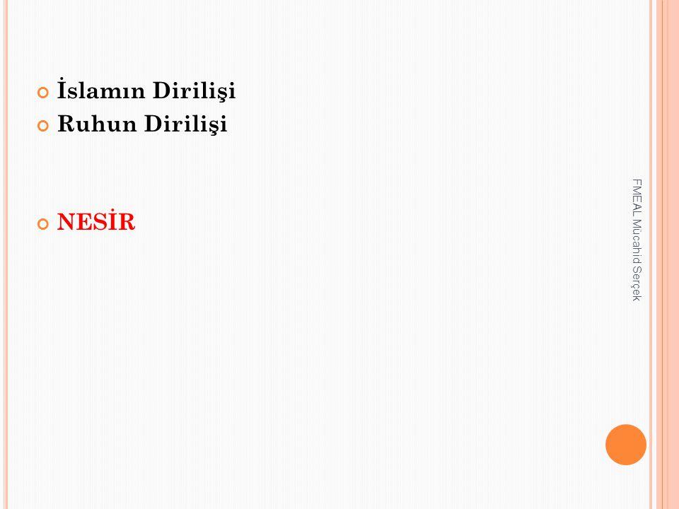 İslamın Dirilişi Ruhun Dirilişi NESİR FMEAL Mücahid Serçek