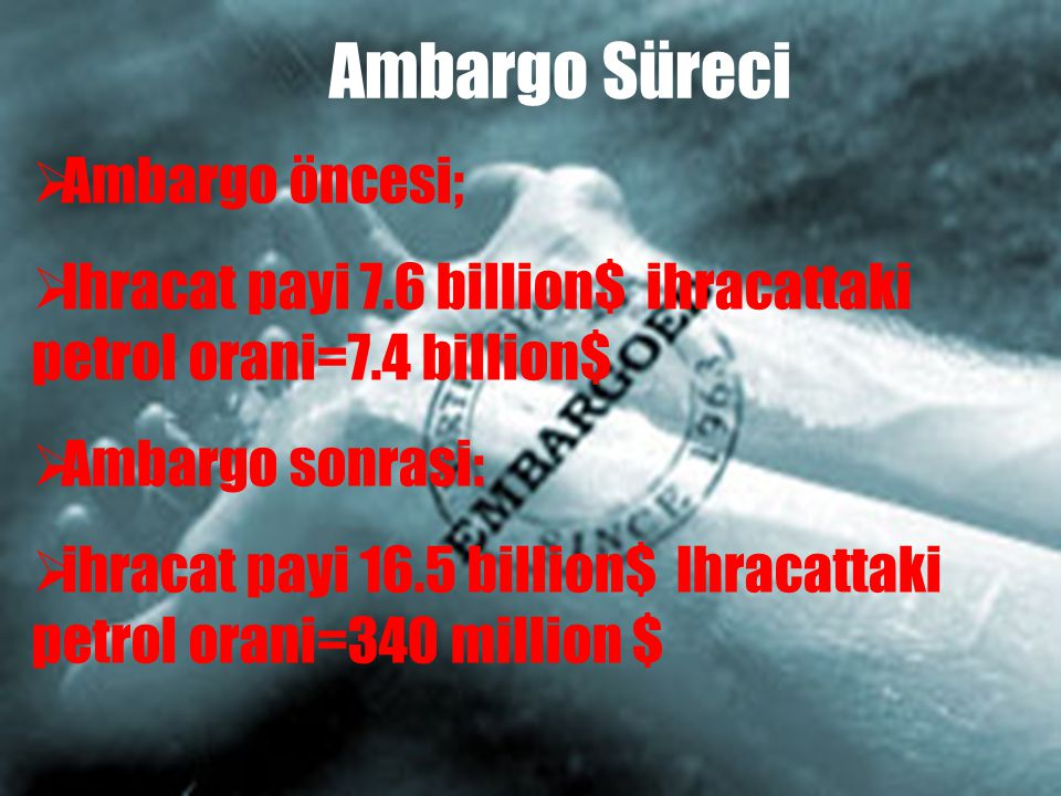 Ambargo Süreci Ambargo öncesi;
