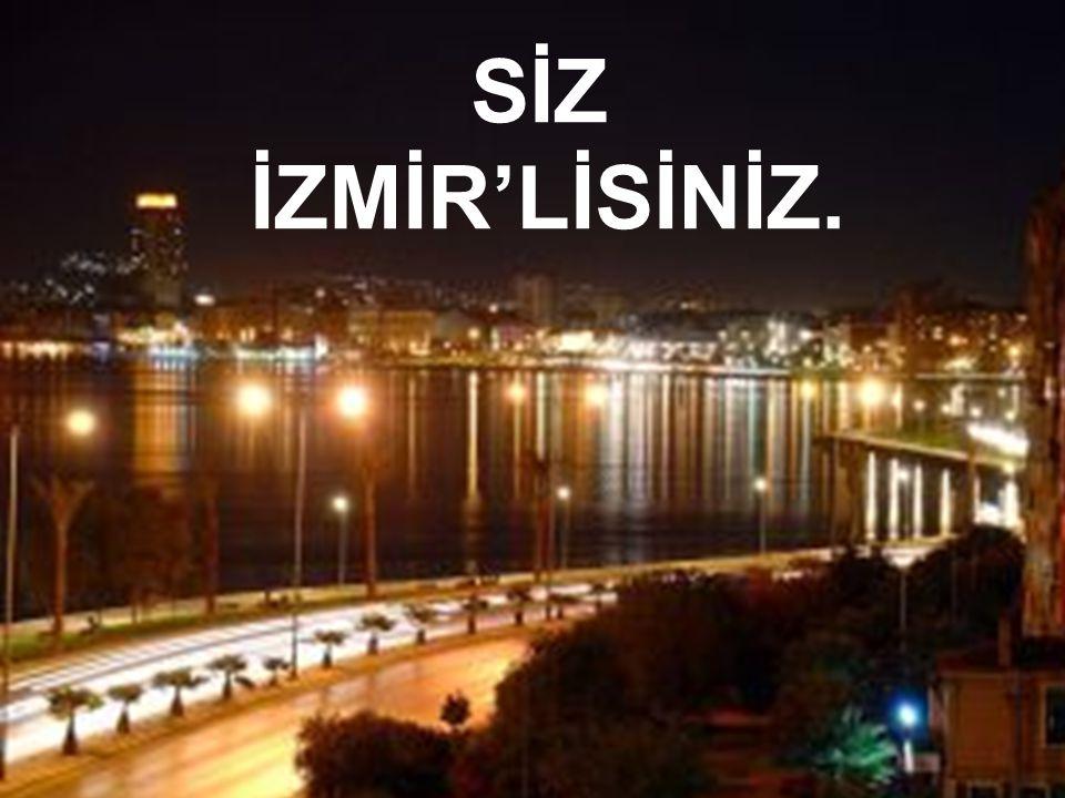 SİZ İZMİR'LİSİNİZ.