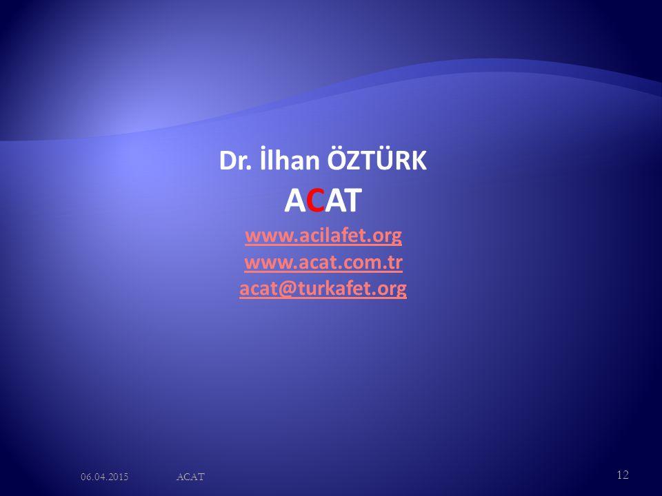 ACAT Dr. İlhan ÖZTÜRK www.acilafet.org www.acat.com.tr