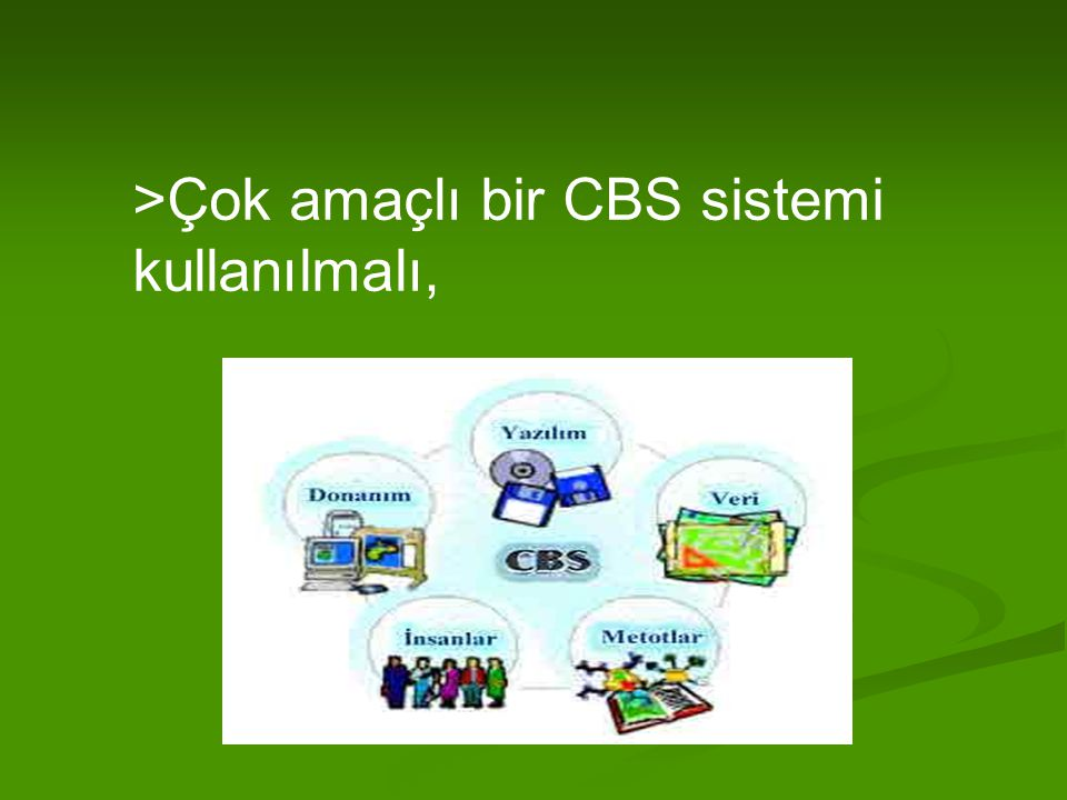 >Çok amaçlı bir CBS sistemi kullanılmalı,