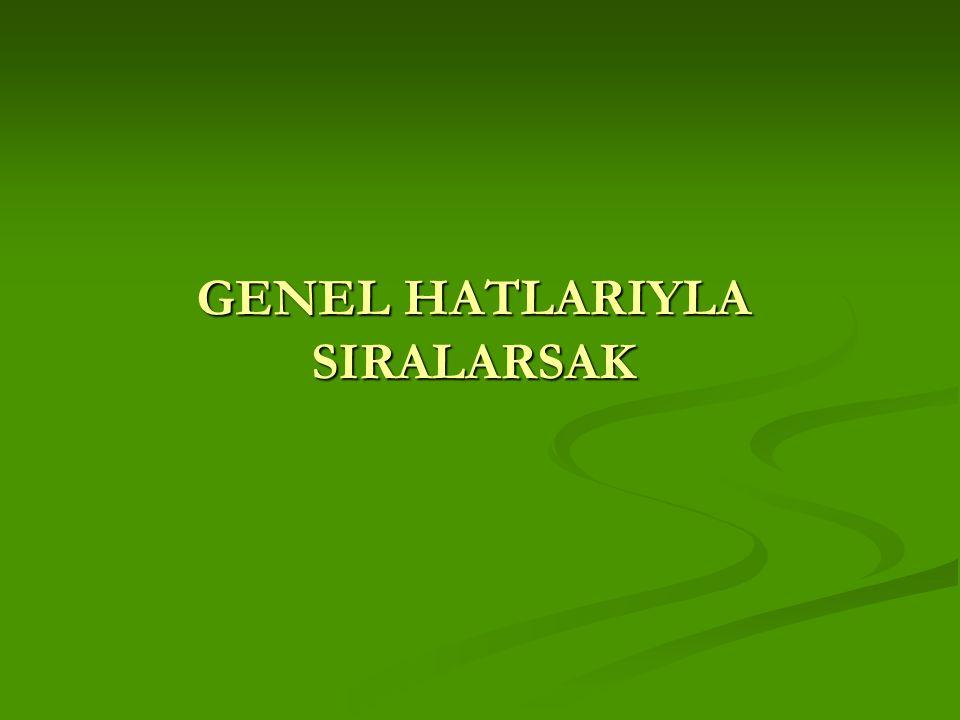 GENEL HATLARIYLA SIRALARSAK