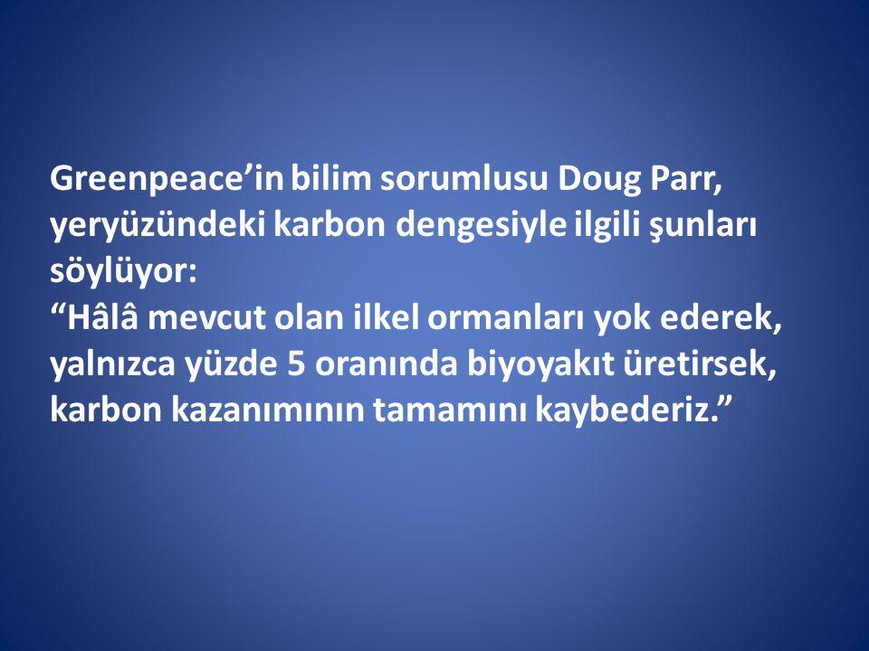 Greenpeace'in bilim sorumlusu Doug Parr, yeryüzündeki karbon dengesiyle ilgili şunları söylüyor: